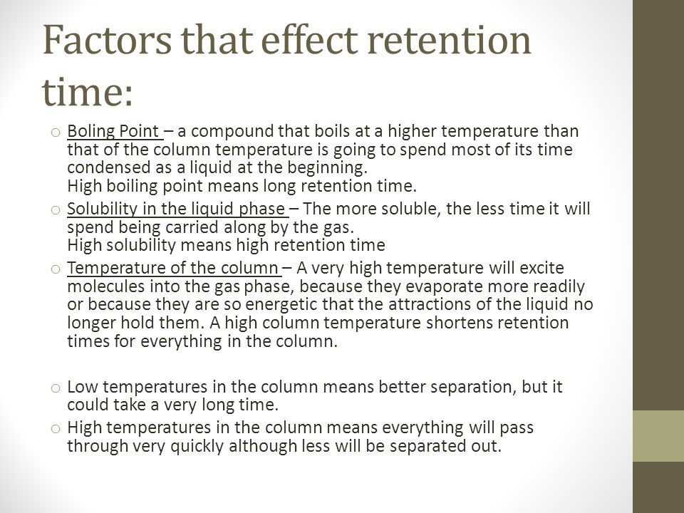 Factors that effect retention time: