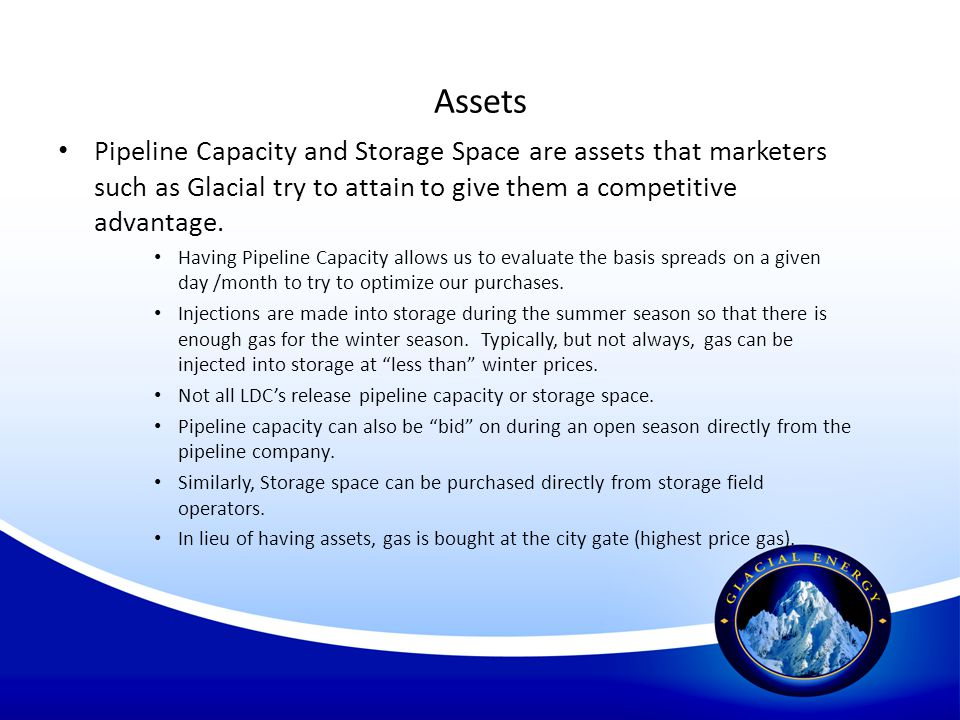 Assets Pipeline Capacity and Storage Space are assets that marketers such as Glacial try to attain to give them a competitive advantage.