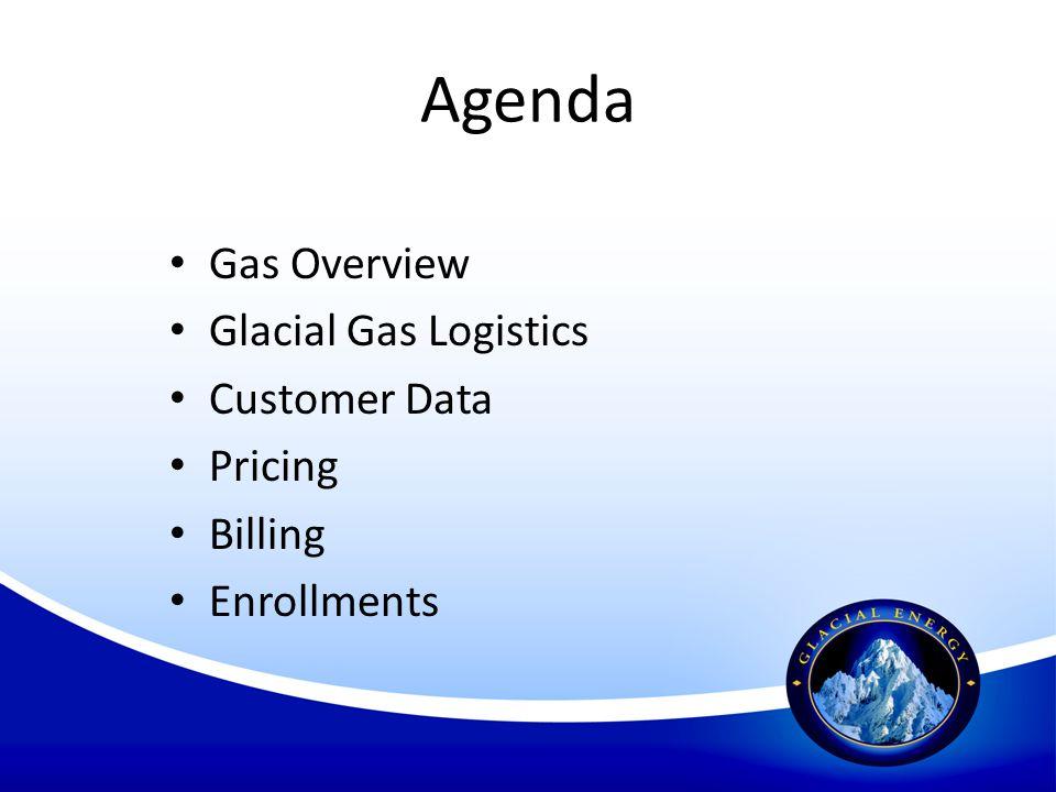 Agenda Gas Overview Glacial Gas Logistics Customer Data Pricing