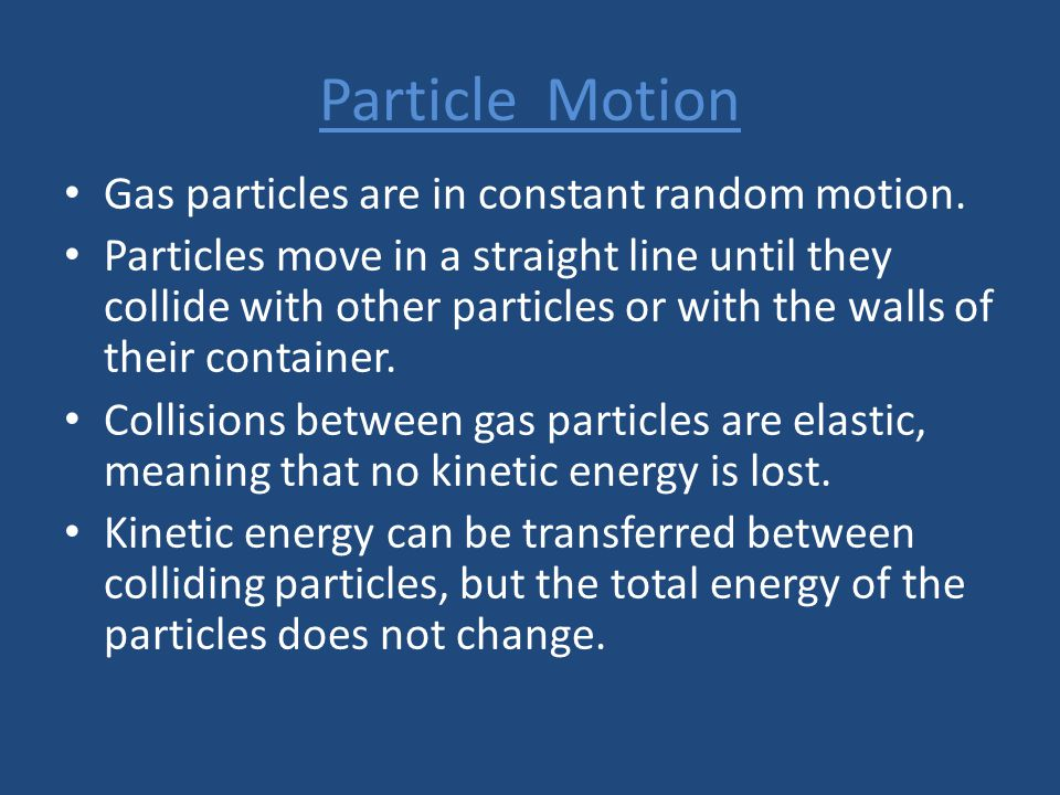 Particle Motion Gas particles are in constant random motion.