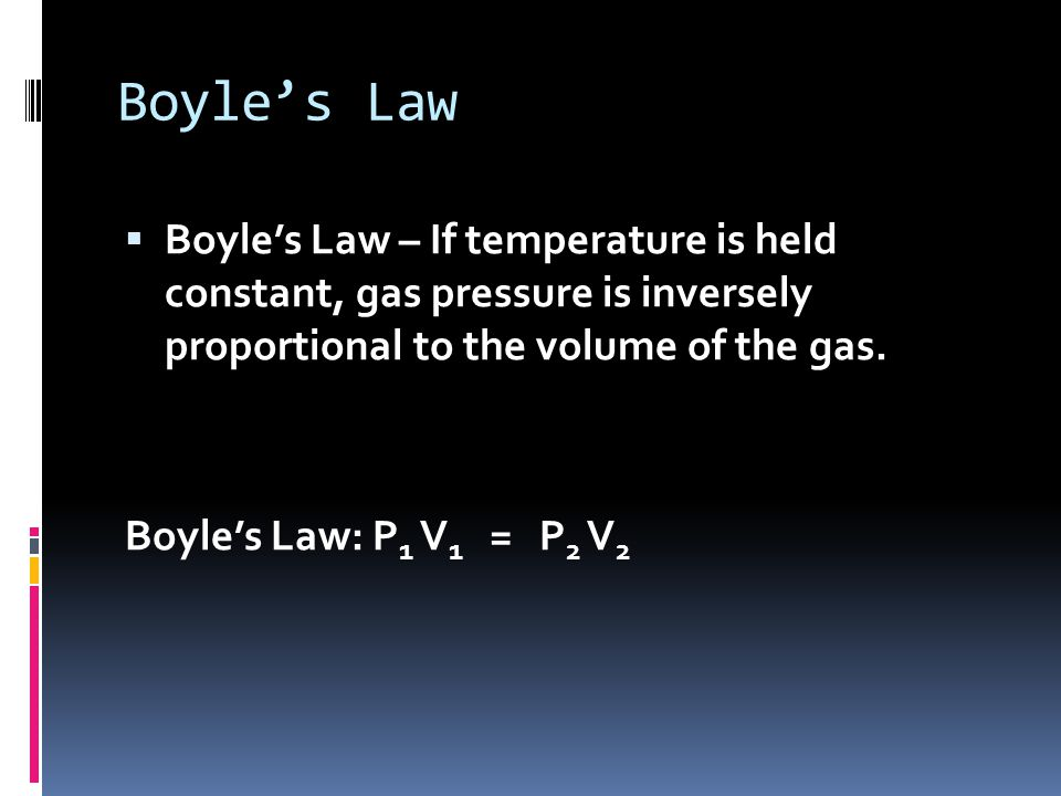 Boyle's Law Boyle's Law – If temperature is held constant, gas pressure is inversely proportional to the volume of the gas.