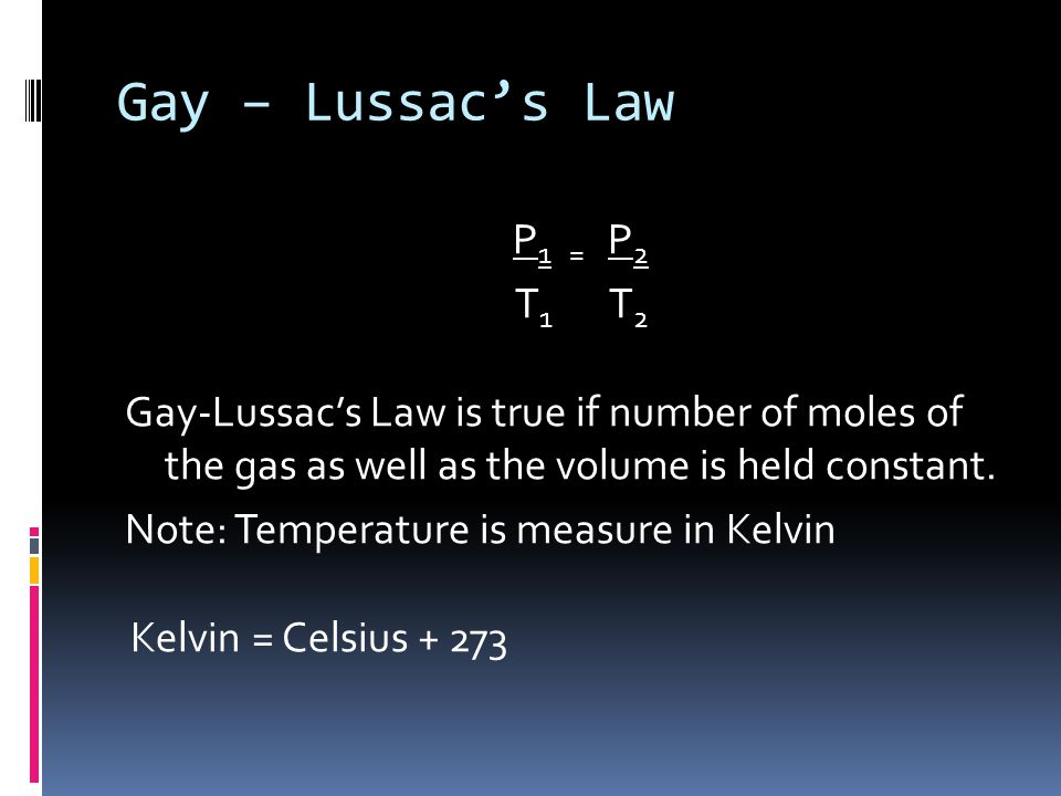 Gay – Lussac's Law P1 = P2 T1 T2