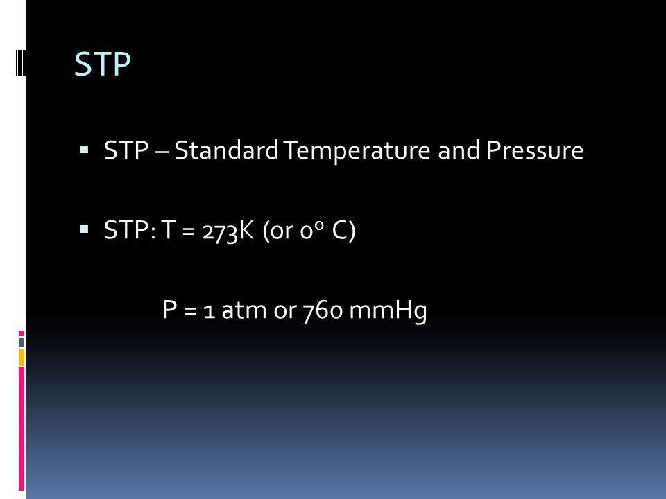 STP STP – Standard Temperature and Pressure STP: T = 273K (or 0o C)