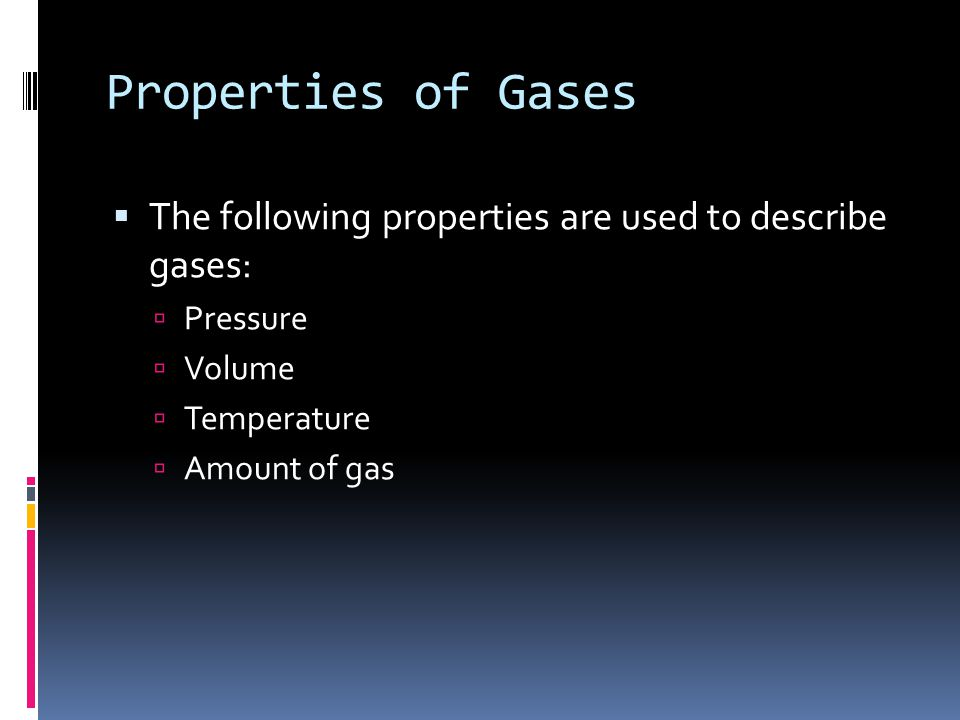 Properties of Gases The following properties are used to describe gases: Pressure. Volume. Temperature.
