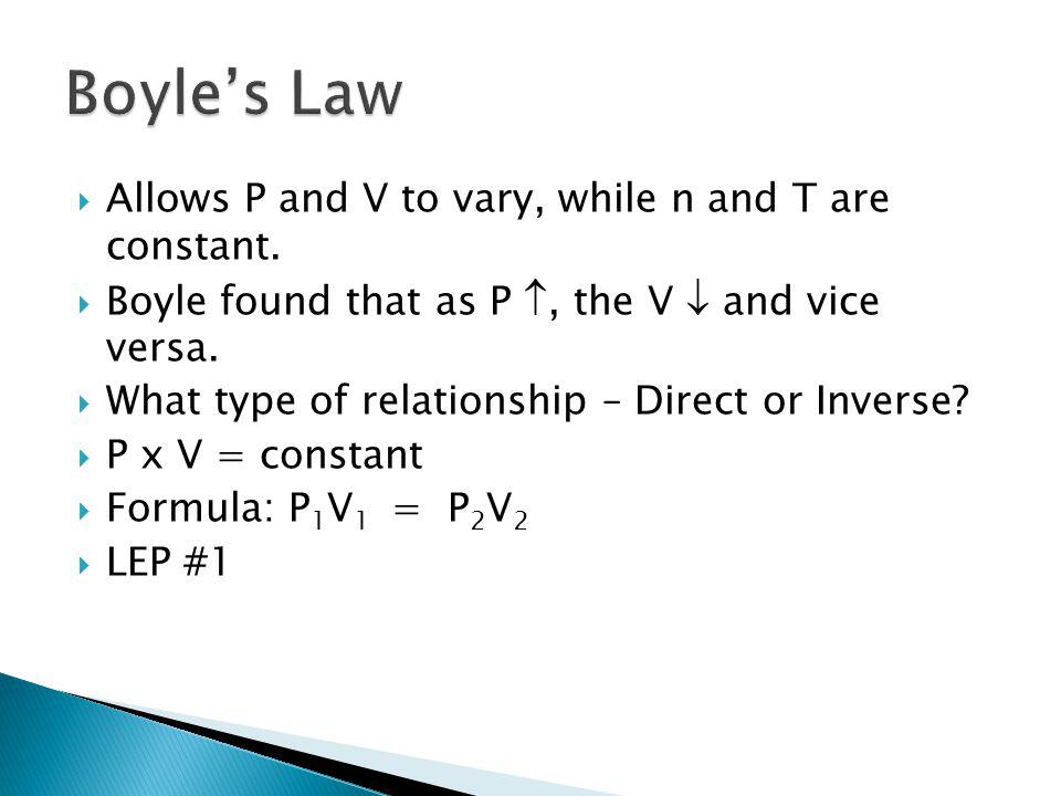 Boyle's Law Allows P and V to vary, while n and T are constant.