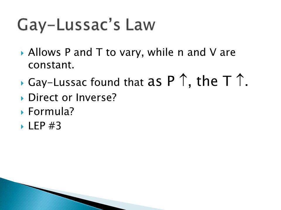 Gay-Lussac's Law Allows P and T to vary, while n and V are constant.