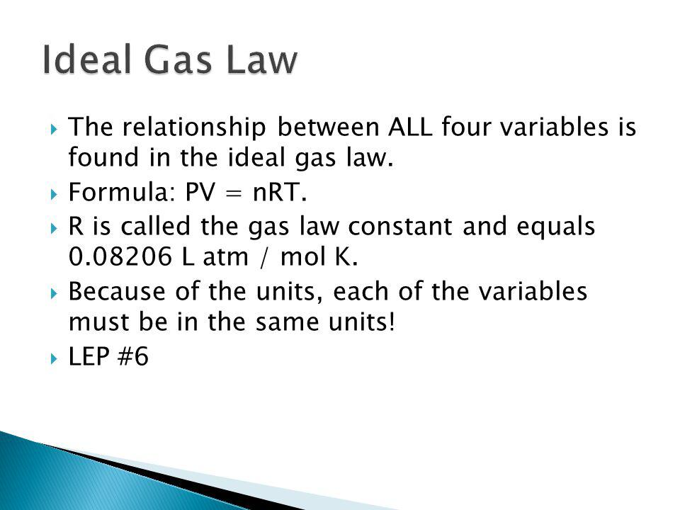 Ideal Gas Law The relationship between ALL four variables is found in the ideal gas law. Formula: PV = nRT.