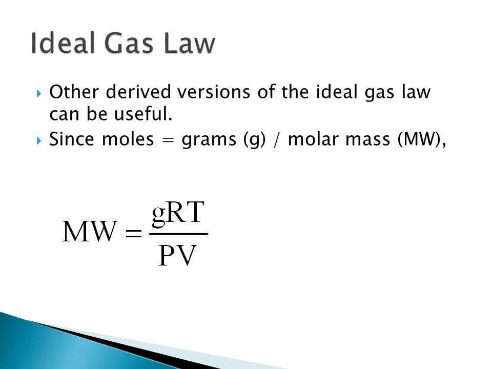 Ideal Gas Law Other derived versions of the ideal gas law can be useful.
