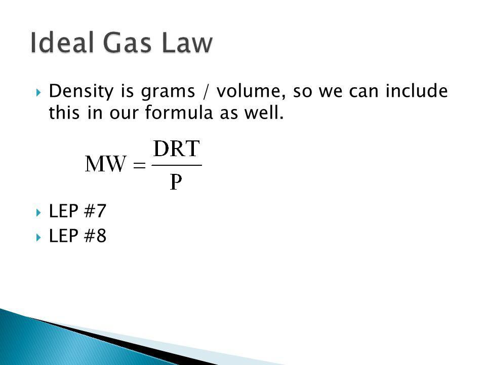 Ideal Gas Law Density is grams / volume, so we can include this in our formula as well.