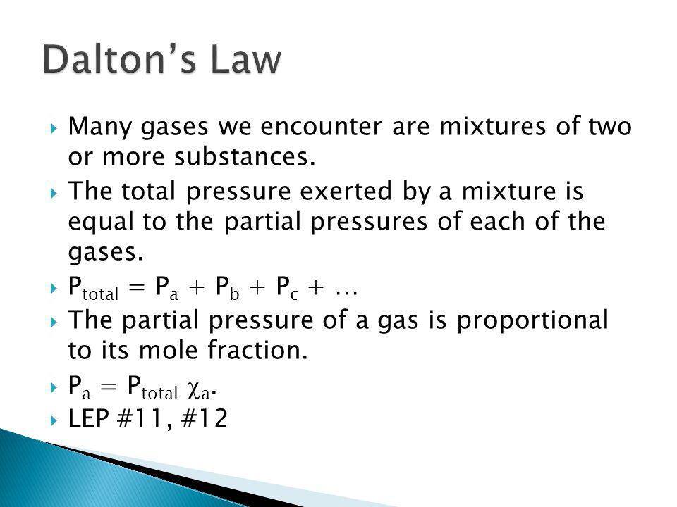Dalton's Law Many gases we encounter are mixtures of two or more substances.