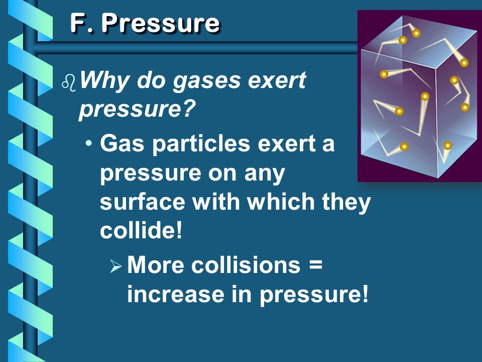 F. Pressure Why do gases exert pressure