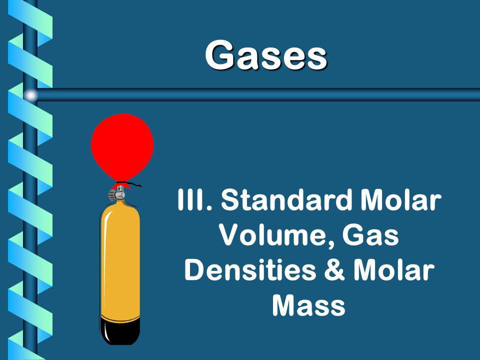 III. Standard Molar Volume, Gas Densities & Molar Mass
