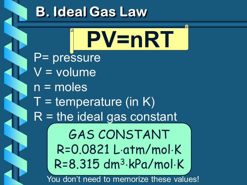 PV=nRT B. Ideal Gas Law P= pressure V = volume n = moles