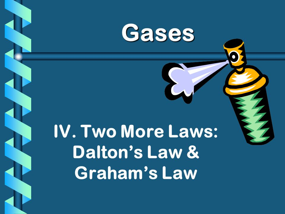 IV. Two More Laws: Dalton's Law & Graham's Law