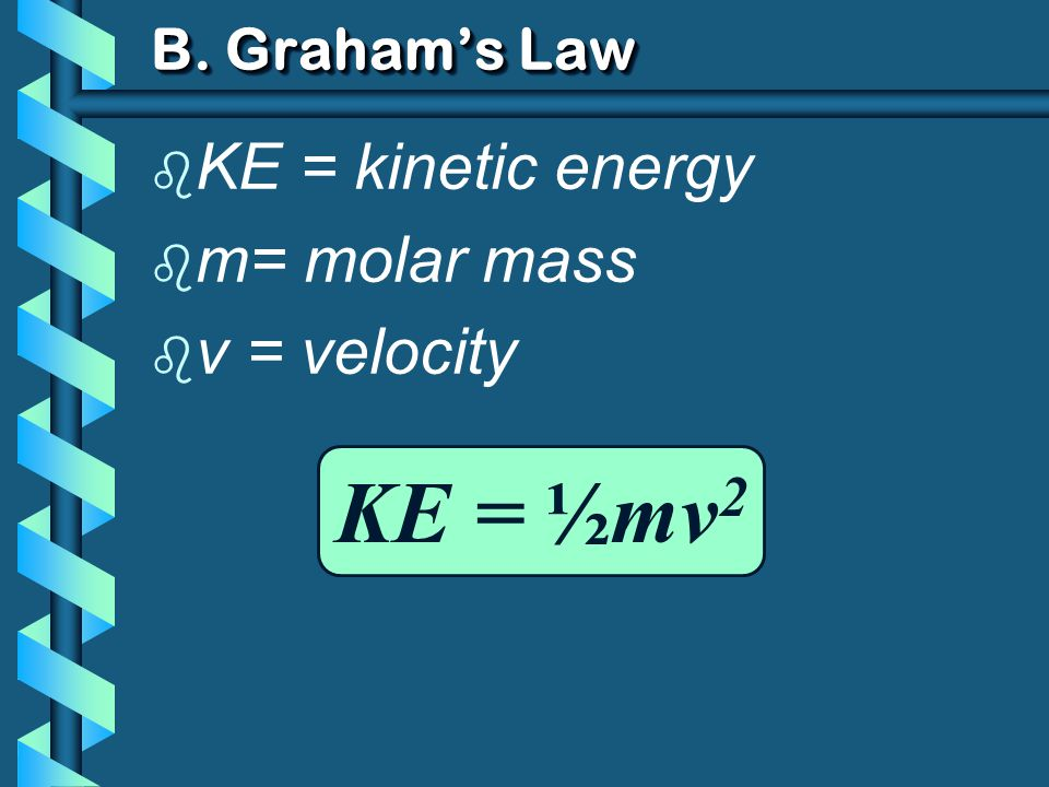 KE = ½mv2 KE = kinetic energy m= molar mass v = velocity
