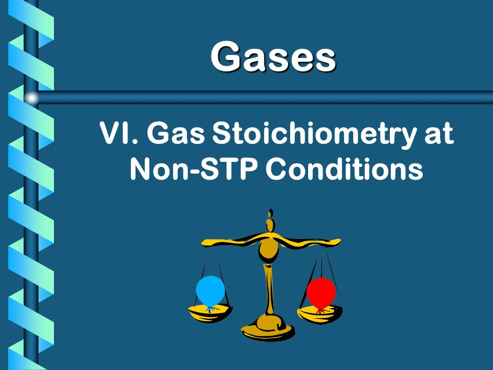 VI. Gas Stoichiometry at Non-STP Conditions