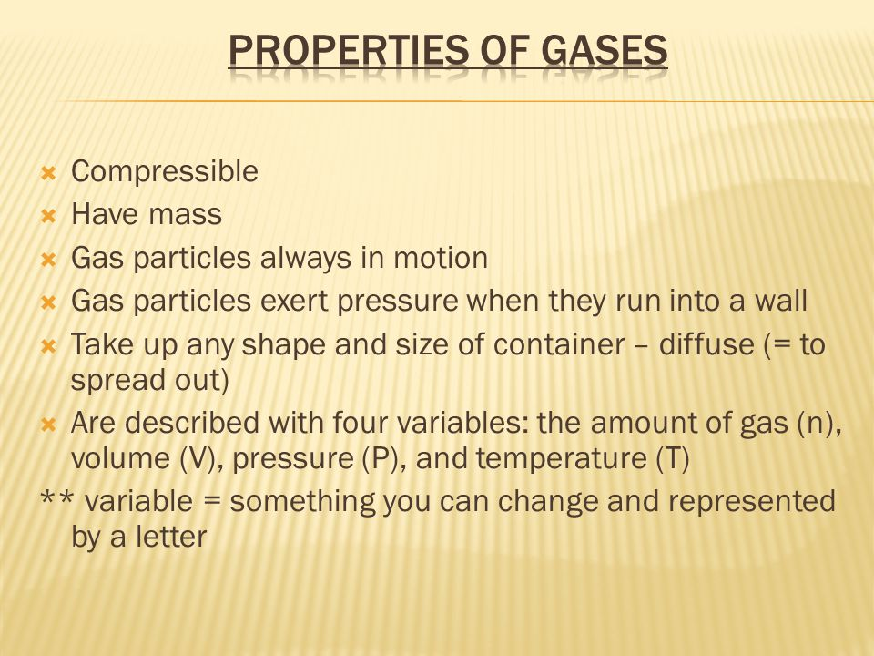 Properties of Gases Compressible Have mass