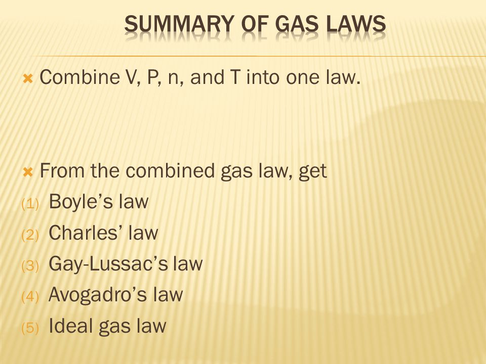 Summary of gas laws Combine V, P, n, and T into one law.