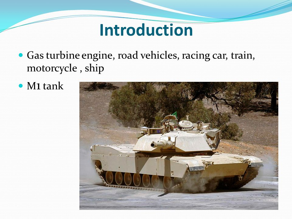 Introduction Gas turbine engine, road vehicles, racing car, train, motorcycle , ship M1 tank