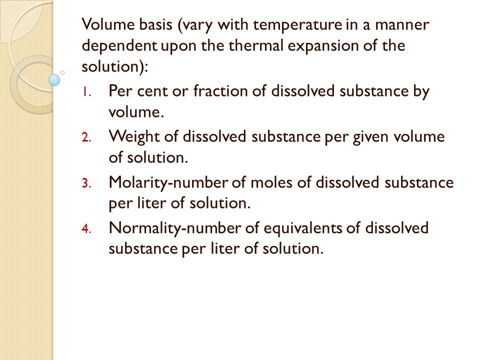 Volume basis (vary with temperature in a manner dependent upon the thermal expansion of the solution):