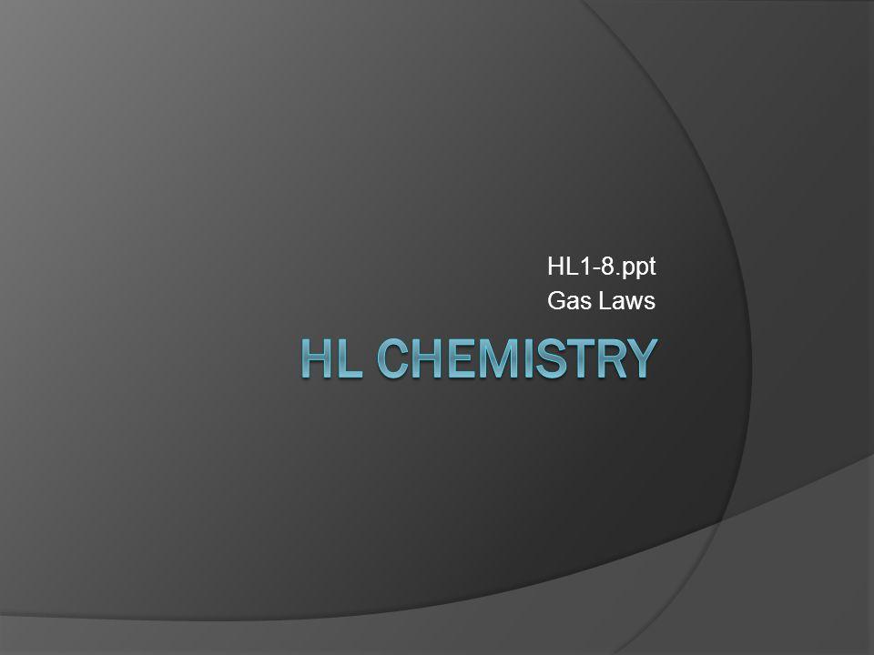 HL1-8.ppt Gas Laws HL Chemistry
