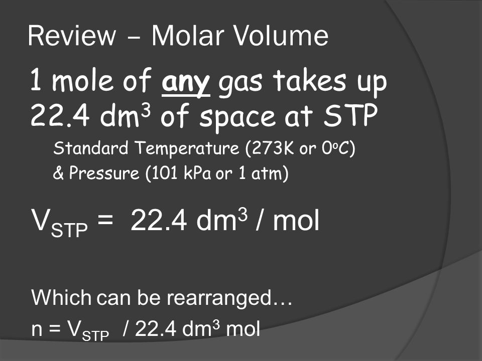 Review – Molar Volume 1 mole of any gas takes up 22.4 dm3 of space at STP. Standard Temperature (273K or 0oC)