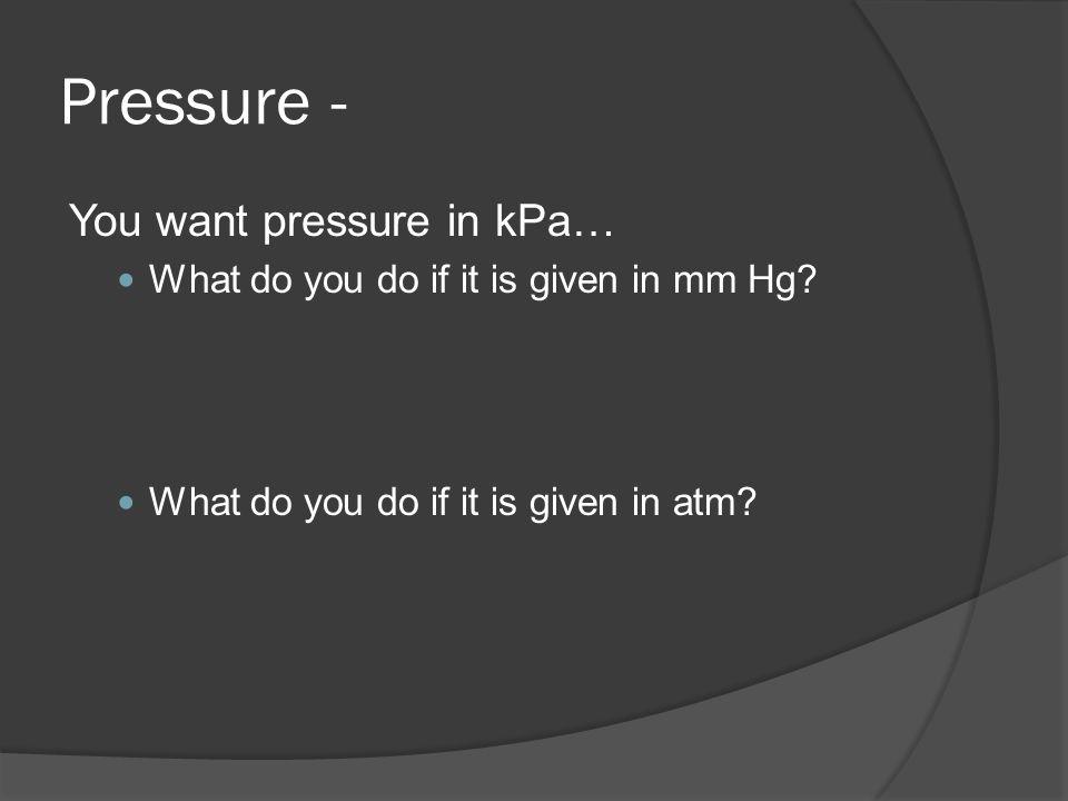 Pressure - You want pressure in kPa…