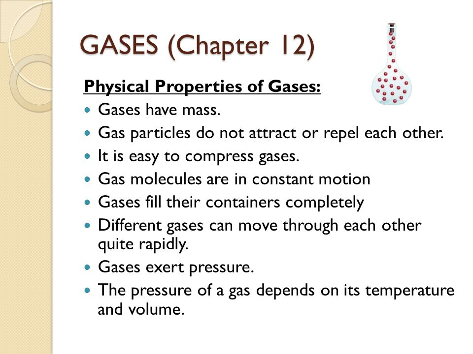 GASES (Chapter 12) Physical Properties of Gases: Gases have mass.