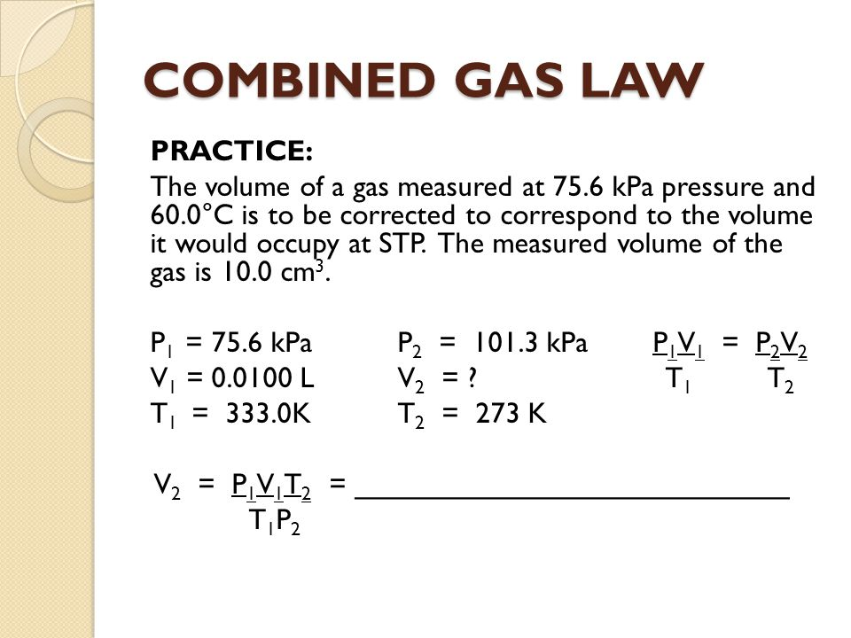 COMBINED GAS LAW PRACTICE:
