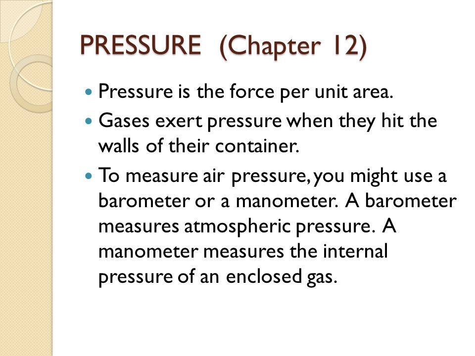 PRESSURE (Chapter 12) Pressure is the force per unit area.