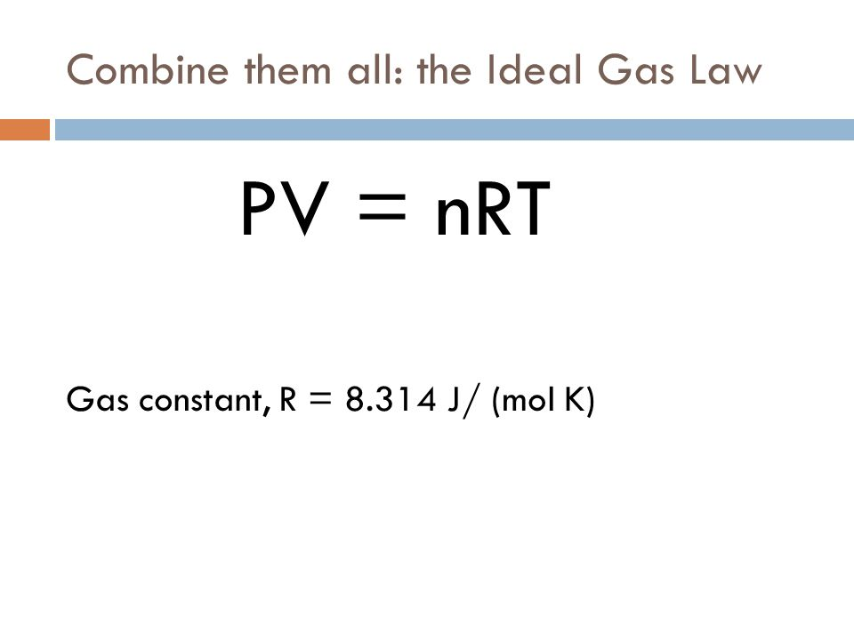 Combine them all: the Ideal Gas Law