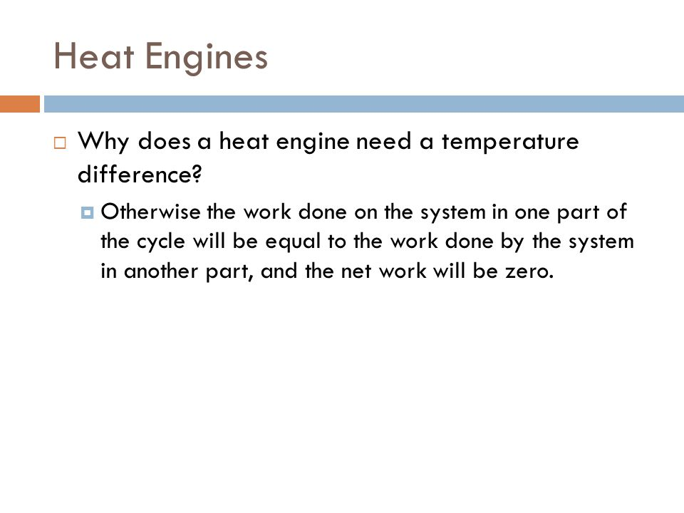 Heat Engines Why does a heat engine need a temperature difference