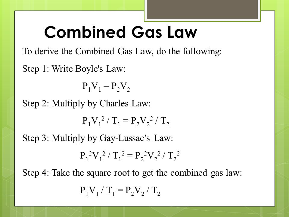 Combined Gas Law To derive the Combined Gas Law, do the following: