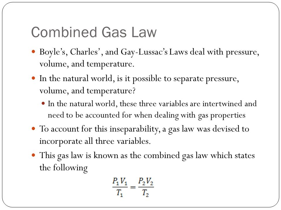 Combined Gas Law Boyle's, Charles', and Gay-Lussac's Laws deal with pressure, volume, and temperature.