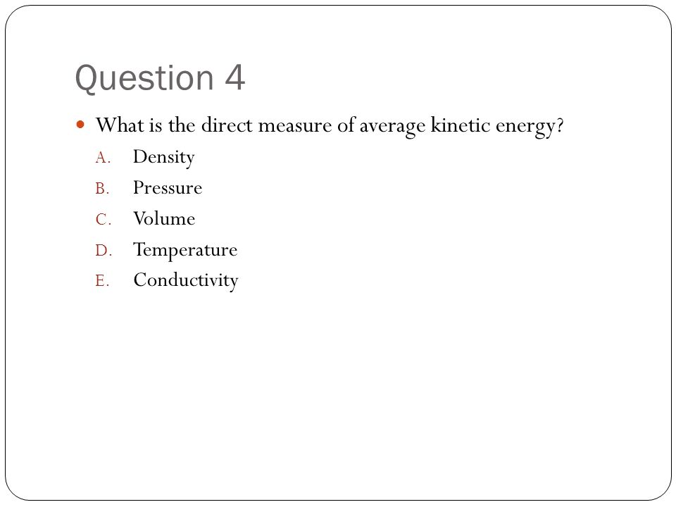 Question 4 What is the direct measure of average kinetic energy