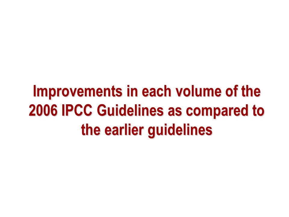 Improvements in each volume of the 2006 IPCC Guidelines as compared to the earlier guidelines