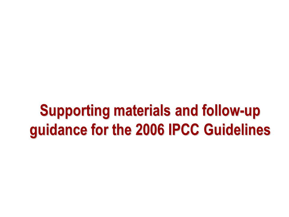 Supporting materials and follow-up guidance for the 2006 IPCC Guidelines