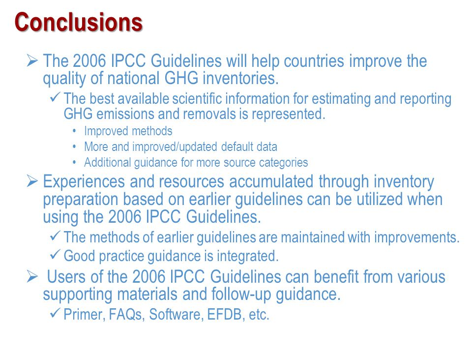 Conclusions The 2006 IPCC Guidelines will help countries improve the quality of national GHG inventories.