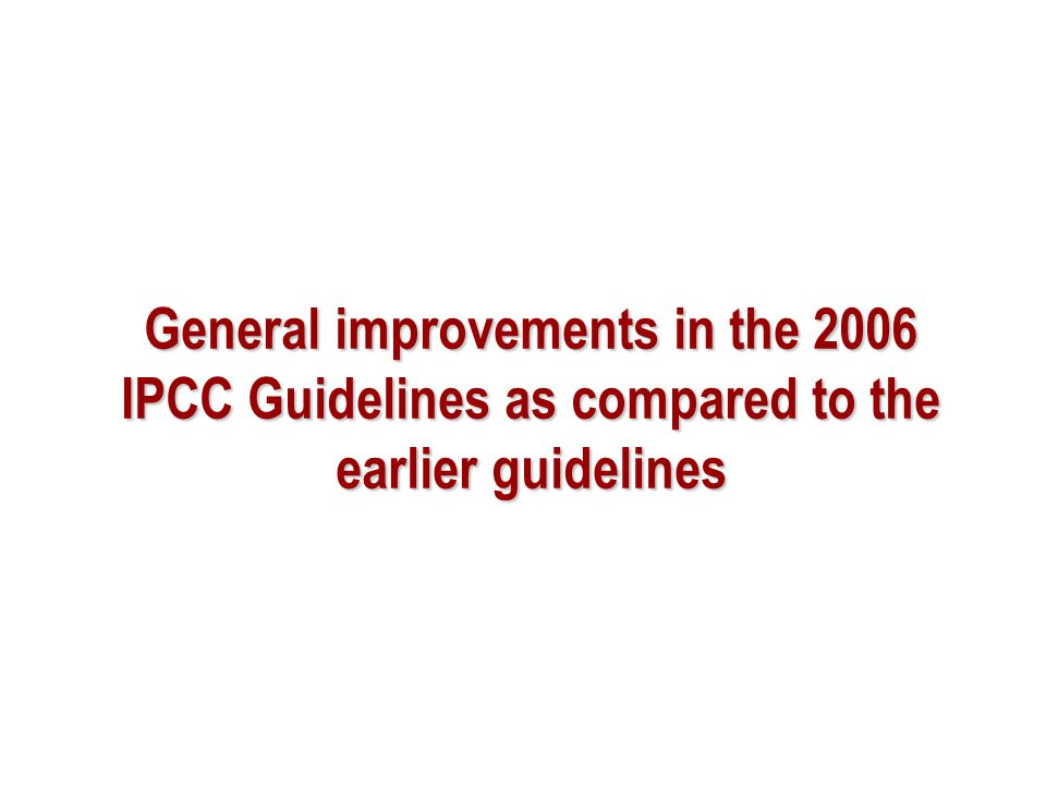 General improvements in the 2006 IPCC Guidelines as compared to the earlier guidelines