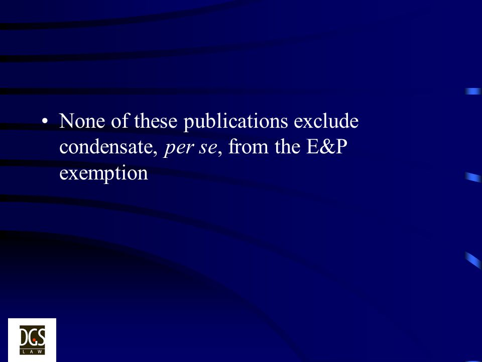 None of these publications exclude condensate, per se, from the E&P exemption