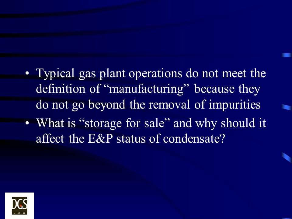 Typical gas plant operations do not meet the definition of manufacturing because they do not go beyond the removal of impurities