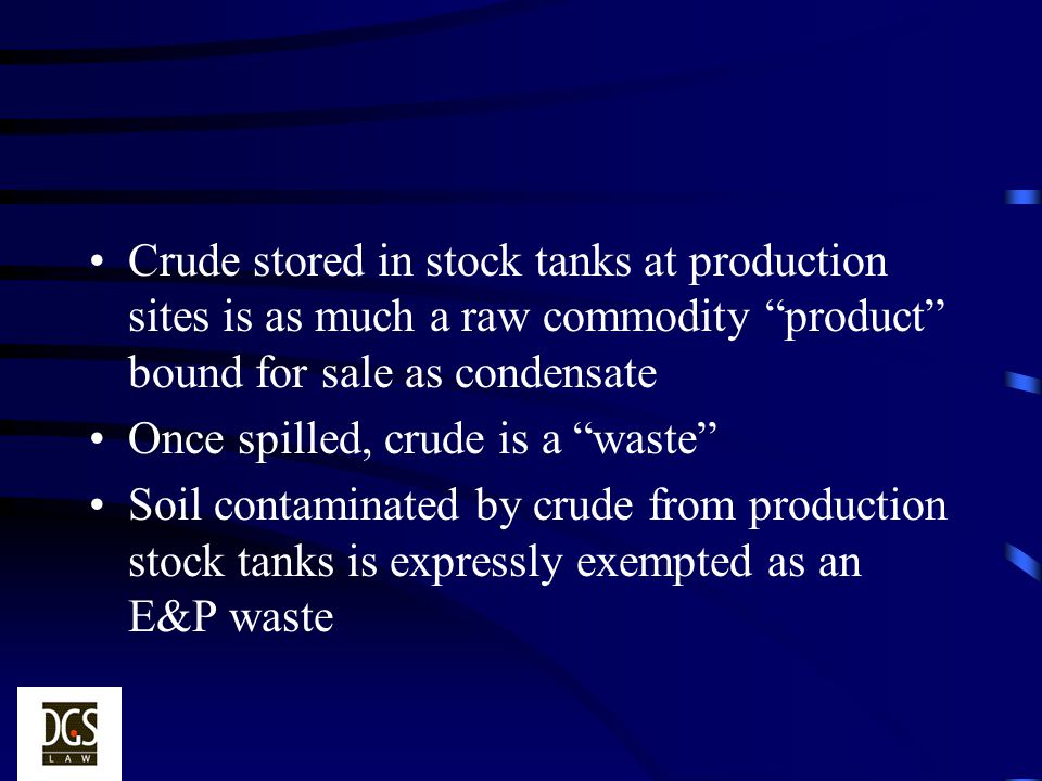 Crude stored in stock tanks at production sites is as much a raw commodity product bound for sale as condensate