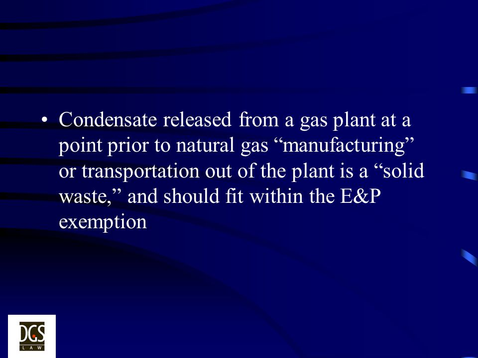 Condensate released from a gas plant at a point prior to natural gas manufacturing or transportation out of the plant is a solid waste, and should fit within the E&P exemption