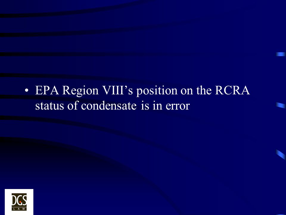 EPA Region VIII's position on the RCRA status of condensate is in error