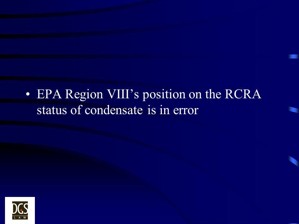 EPA Region VIII's position on the RCRA status of condensate is in error