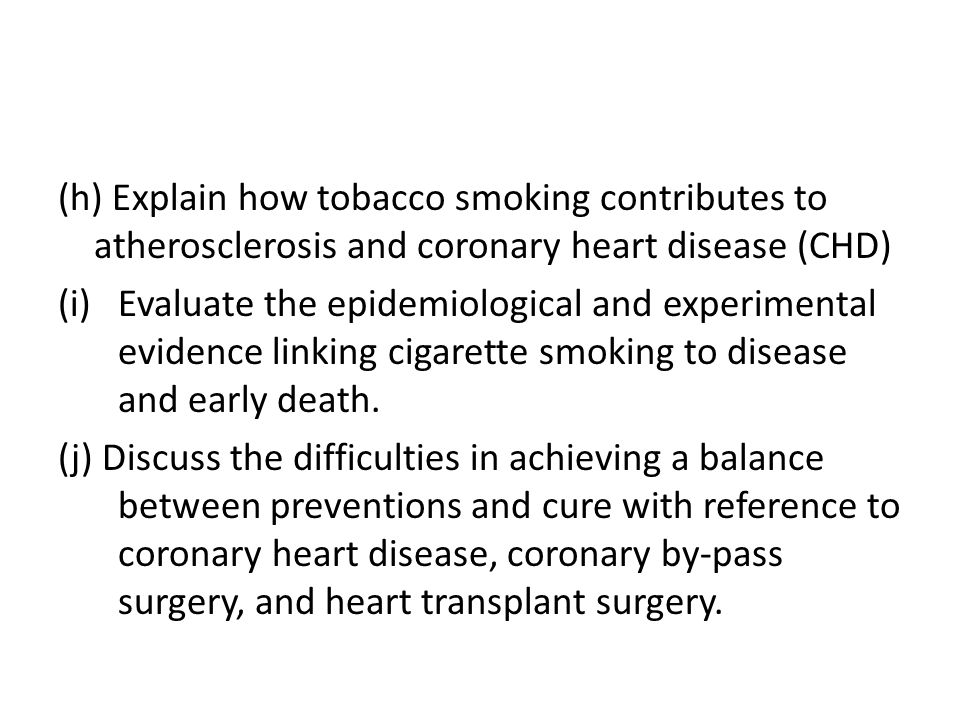 (h) Explain how tobacco smoking contributes to atherosclerosis and coronary heart disease (CHD)
