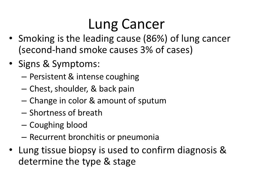 Lung Cancer Smoking is the leading cause (86%) of lung cancer (second-hand smoke causes 3% of cases)