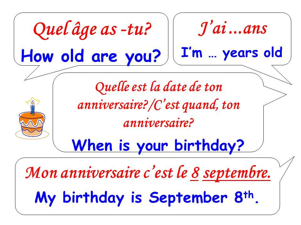 Quel âge as -tu J'ai ...ans Mon anniversaire c'est le 8 septembre.