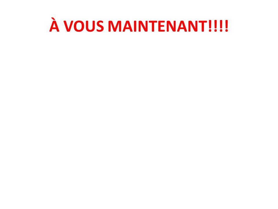 À VOUS MAINTENANT!!!!