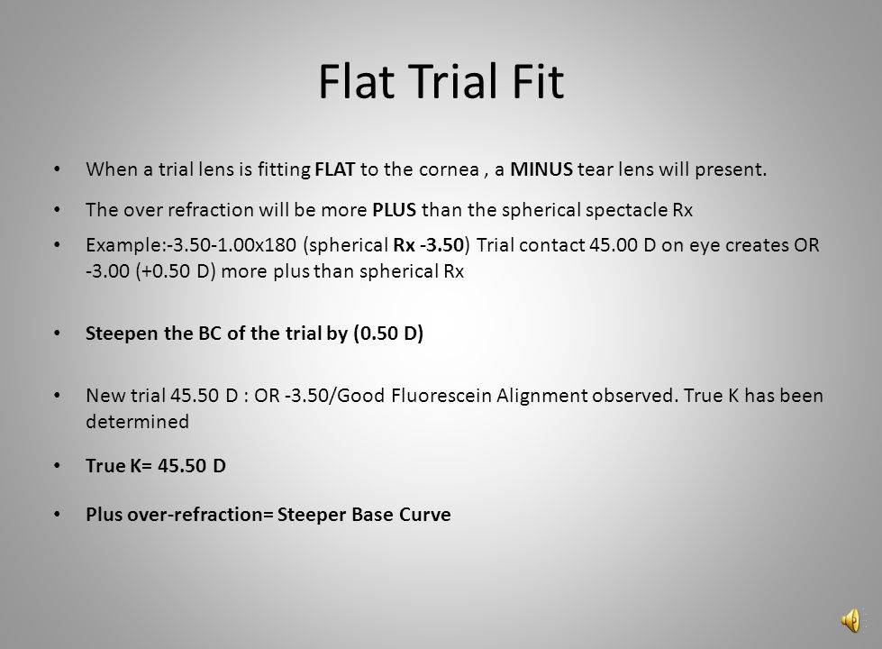 Flat Trial Fit When a trial lens is fitting FLAT to the cornea , a MINUS tear lens will present.